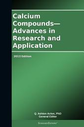 Calcium Compounds—Advances in Research and Application: 2013 Edition