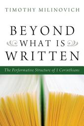 Beyond What Is Written: The Performative Structure of 1 Corinthians
