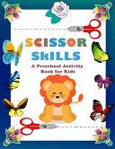 Scissor Skills A Preschool Activity Book for Kids
