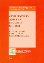 Civil Society and the Security Sector: Concepts and Practices in New Democracies