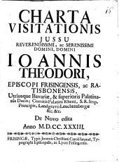 Charta Visitationis jussu ... Joannis Theodori episcopi Frisinga et Ratisbona ...