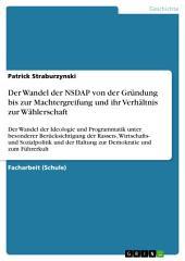 Der Wandel der NSDAP von der Gründung bis zur Machtergreifung und ihr Verhältnis zur Wählerschaft: Der Wandel der Ideologie und Programmatik unter besonderer Berücksichtigung der Rassen-, Wirtschafts- und Sozialpolitik und der Haltung zur Demokratie und zum Führerkult