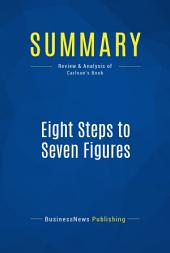 Summary: Eight Steps to Seven Figures: Review and Analysis of Carlson's Book