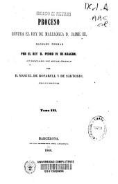 Colección de documentos inéditos del Archivo de la Corona de Aragón: Proceso contra el Rey de Mallorca D. Jaime III, mandado formar por el Rey D. Pedro IV de Aragón. Tomos 29 al 31, Volumen 31