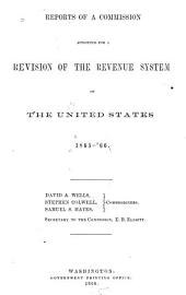 Reports of a Commission Appointed for a Revision of the Revenue System of the United States, 1865-'66: Volume 2