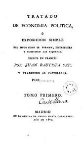 Tratado de economía política, ó Exposicion simple del modo con que se forman, distribuyen y consumen las riquezas,1