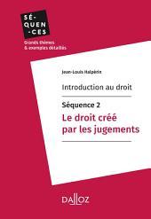 Introduction au droit - Séquence 2. Le droit créé par les jugements