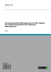Die deutsch-deutsche Währungsunion von 1990 - bildeten Ost und West-Deutschland einen Optimalen Währungsraum?