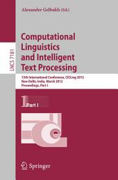 Computational Linguistics and Intelligent Text Processing: 13th International Conference, CICLing 2012, New Delhi, India, March 11-17, 2012, Proceedings, Part 1