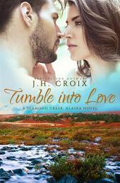 Tumble Into Love (A Diamond Creek, Alaska Novel)