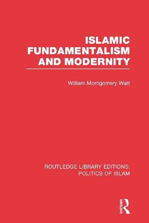 Islamic Fundamentalism and Modernity  RLE Politics of Islam