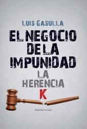 El negocio de la impunidad: La herencia K