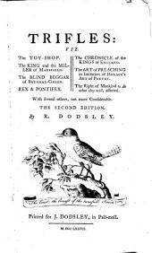 Trifles: viz. The toy shop. The King and the miller of Mansfield ... With several others ... The second edition