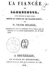 La fiancée de Lammermoor, pièce héroïque en trois actes, imitée du roman de sir Walter-Scott, par M. Victor Ducange; représentée pour la première fois a Paris, sur le Théatre de la porte Saint-Martin, le 25 mars 1828