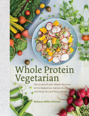 Whole Protein Vegetarian  Delicious Plant Based Recipes with Essential Amino Acids for Health and Well Being