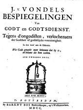 """""""J. v. Vondels"""" Bespiegelingen van Godt en Godtsdienst. Tegens d'ongodisten, verlochenaers der Godtheit of goddelijcke voorzienigheit. In den brief aen de Hebreen. Wie Gode genaekt moet bekennen dat hy is, en beloont die hem zoeken"""