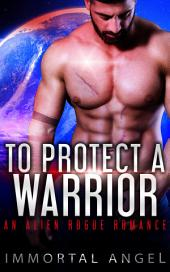 To Protect a Warrior: An Alien Rogue Romance