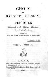 Choix de rapports, opinions et discours prononcés à la Tribune Nationale: depuis 1789 jusqu'a ce jour : recueillis dans un ordre chronologique et historique, Volume1