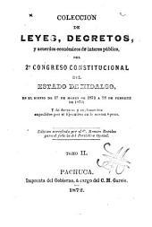 Colección de leyes, decretos, y acuerdos económicos de interes público, del 2o. congreso constitucional del estado de Hidalgo: en el bienio de 1o. de marzo de 1871 á 28 de febrero de 1873; y de decretos y reglamentos expedidos por el ejecutivo en la misma época