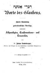Worte des Glaubens: Zweite Sammlung gottesdienstlicher Vorträge, enthaltend Festpredigten, Confirmations- und Traureden