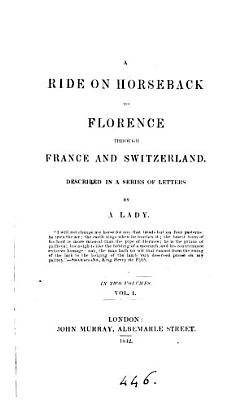 A ride on horseback to Florence through France and Switzerland  letters by a lady  mrs  D  Holmes   PDF