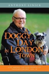 A Doggy Day in London Town: Life Among The Dog People of Paddington Rec, Volume 4