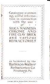 Catalogue Containing Useful Information in Connection with the Use of Silica, Magnesia, Chrome, and Fire Clay Brick and Various Refractories