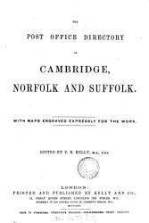 Post office directory of the Norfolk counties; viz.: - Cambridge, Norfolk, Suffolk [afterw.] Post office directory of Cambridge, Norfolk and Suffolk [afterw.] The Post office directory of Norfolk and Suffolk [afterw.] Kelly's directory of Cambridgeshire, Norfolk and Suffolk