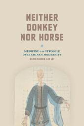 Neither Donkey nor Horse: Medicine in the Struggle over China's Modernity