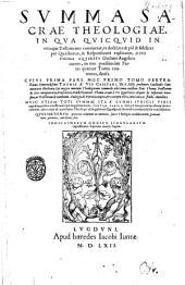 Summa sacrae theologiae in qua quicquid in vutroque Testamento continentur ... per Quæstiones, & Responsiones explicantur, D. Thoma Aquinate ... autore, in tres ... partes quatuor tomis contentas, diuisa. Cuius prima pars hoc primo tomo pertractur ... Thomae à Vio Caietani ... Commentariis illustrata ... recens accesserunt tum supplementum tertiae partis ...quolibetorum præterea volumen in omnium ... candidatorum gratiam nunc primum adiectum fuit. Indices rerum omnium singularium ... sequentes docent paginæ: Summa sacra theologiae ... [Prima pars!, Volume 1