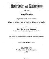Kinderlieder und kinderspiele aus dem Vogtlande: eingeleitet durch einen vortrag: Über volksthümliche kinderpoesie