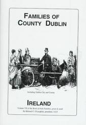 The Families of County Dublin, Ireland: Over Four Thousand Entries from the Archives of the Irish Genealogical Foundation