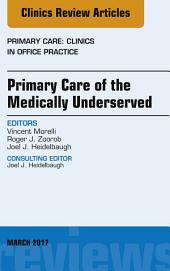 Primary Care of the Medically Underserved, An Issue of Primary Care: Clinics in Office Practice, E-Book