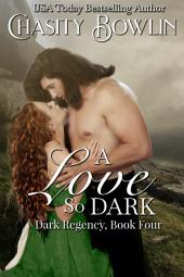 A Love So Dark: The Dark Regency Series, Volume 2, Book One