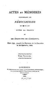 Actes et mémoires concernant les négociations qui ont eu lieu entre la France et les États-Unis de l'Amérique: depuis 1793, jusqu'à la conclusion de la Convention du 30 Septembre, 1800, Volume3