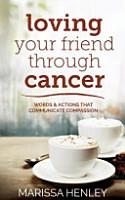 Loving Your Friend Through Cancer PDF