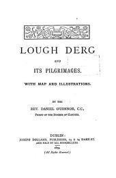 Lough Derg and Its Pilgrimages: With Map and Illustrations