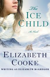 The Ice Child: A Novel