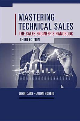Mastering Technical Sales  The Sales Engineer   s Handbook  Third Edition PDF