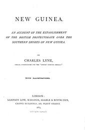 New Guinea: An Account of the Establishment of the British Protectorate Over the Southern Shores of New Guinea