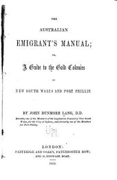 The Australian Emigrant's Manual: Or, A Guide to the Gold Colonies of New South Wales and Port Phillip