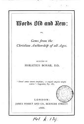 Words Old and New: or, Gems from the Christian authorship of all ages. Selected by H. Bonar