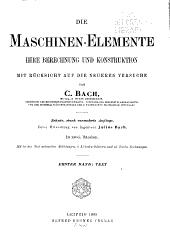 Die maschinen-Elemente: Ihre Berechnung und Konstruktion, mit Rücksicht auf die neueren Versuche--, Band 1