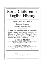 Royal children of English history from Alfred the Great to Edward Seventh, told for boys and girls ...
