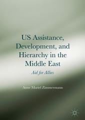US Assistance, Development, and Hierarchy in the Middle East: Aid for Allies