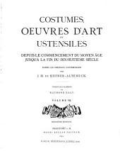 Costumes, oeuvres d'art et ustensiles depuis le commencement du moyen âge jusqu'á la fin du dix-huitim̀e siècle: d'après les originaaux contemporains, Volume7