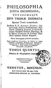 Philosophia juxta inconcussa, tutissimaque divi Thomæ dogmata quatuor tomis comprehensa authore P.F. Antonio Goudin ..: Tomus quartus, moralem & metaphysicam complectens, Volume 4