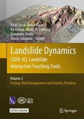 Landslide Dynamics: ISDR-ICL Landslide Interactive Teaching Tools: Volume 2: Testing, Risk Management and Country Practices