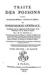 Traité des poisons tirés des règnes mineral, végetal et animal, ou toxilogie générale, considérée sous les rapports de la physiologie, de la pathologie et de la medecine legale: Volume2,Numéro2