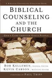 Biblical Counseling and the Church: God's Care Through God's People